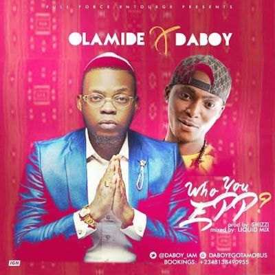 Olamide & Daboy - who you epp