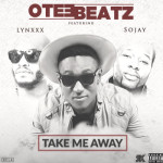 "Otee Beatz – ""Take Away"" ft. Lynxx & Sojay"