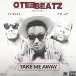 "Otee Beatz – ""Take Away"" ft. Lynxx & Sojay"