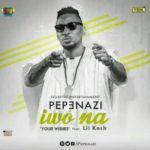 "Pepenazi – ""Iwo Na"" (Your Wishes) ft. Lil Kesh"