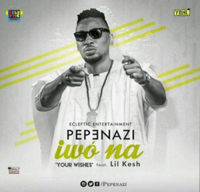 Pepenazi-ft-Lil-kesh-–-Iwo-na-Your-Wishes-Art