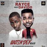 "Rayce – ""Wetin Dey"" (Remix) ft. Davido"