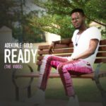 "VIDEO PREMIERE: Adekunle Gold – ""Ready"""