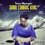 "Taiwo Okpongete – ""Soon Coming King"""