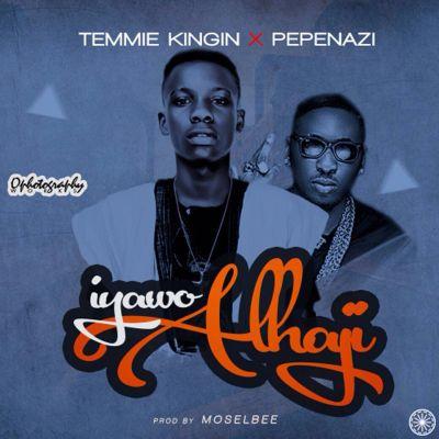 Temmie Kingin - Iyawo Alhaji ft. Pepenazi [ART]