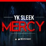 "Yk Sleek – ""Mercy"" (Prod. Mr BEE)"