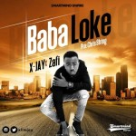 "X-Jay ft Zafi – ""Baba Loke"" (Prod By Chris String)"