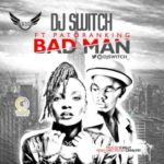 "VIDEO: DJ Switch – ""Bad Man"" ft. Patoranking"