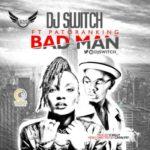 "VIDEO: DJ Switch – ""Bad Man"" ft. Patoranking"