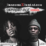 "Ransome – ""Okpogho Ole Remix"" ft. Reminisce (Prod. by Kezyklef)"