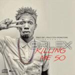 """Sirlex – """"Killing Me So"""" (Prod. By Popito)"""