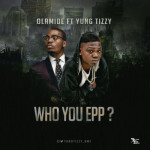 "Olamide X Yung Tizzy – ""Who You Epp?"""