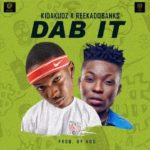 "Kida Kudz – ""Dab It"" (Remix) ft. Reekado Banks (Prod. By HOD)"