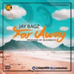 "Jay Bagz – ""Far Away"""