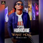 "Hurricane – ""Want More"" ft. D Will Baba x T-West (Prod. By JayPizzle)"