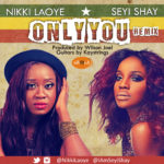 "Nikki Laoye & Seyi Shay – ""Only You"" (Remix)"