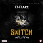 "B-Raiz – ""Switch"" ft. Hanu Jay & P.R.E"