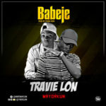 "Travie Lon – ""Babeje"" ft. MayorKun (Prod. By Young John)"