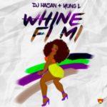 """DJ Hazan –  """"Whine Fi Mi"""" ft. Yung L"""