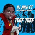 "DJ Juls  – ""Teef Teef"" ft. Sarkodie, Mr Eazi & Eugy"