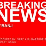 "OFFICIAL VERSION: D'Banj – ""Breaking News"" (Prod. By Sarz x DJ Marphorisa)"