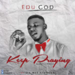 "Edu God – ""Keep Praying"""