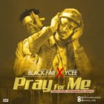 "Black Fab – ""Pray for Me"" ft. Ycee (Prod. By Dwill)"