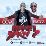 "Goya – ""Make I Yarn"" ft. Erigga"