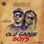 "Oga Micky – ""Olu Gbajie Boys"" ft. Veecko Kyngz"