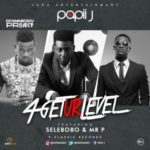 "Papii J – ""4GetUrLevel"" ft. Selebobo & Mr. P (P-Square)"