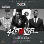 "Papii J – ""4GetUrLevel"" ft. Selebobo & Mr. P (P-Square)"