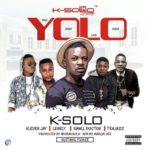 "K-Solo – ""YOLO"" ft. Klever Jay x Small Doctor x Legely x Tea Jazz"