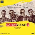 "Zlatan Ibile  – ""Kara Wizards"" ft. Ola Dips, Phsychic & Degree"