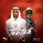 """PhizBarz – """"Ten Teh"""" ft. Mr. Eazi (Prod. By DJ Breezy)"""