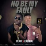 "Meddy – ""No Be My Fault"" ft. Joegyreal"