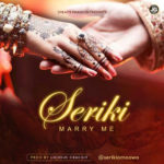 "Seriki – ""Marry Me"" (Prod. By Licious Crackit)"