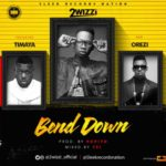"2wizzi – ""Bend Down"" ft. Timaya & Orezi (Prod. by Popito)"