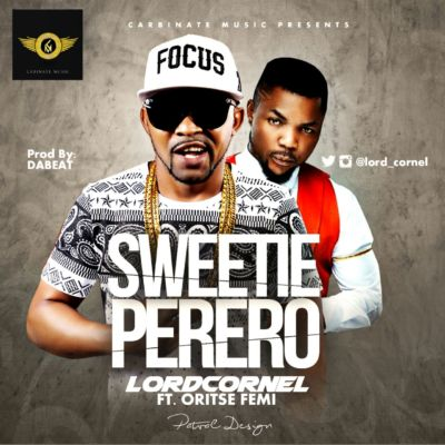Lord Cornel - Sweetie Perero ft. Oritse Femi [ART]