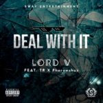 "Lord V – ""Deal With It"" (Remix) ft. TR & Pherowshuz"