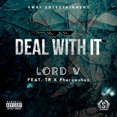 Lord-V-Deal-With-It-Ft.-TR-Pherowshuz