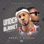 """Orezi – """"Under the Blanket"""" (Remix) ft. Olamide"""