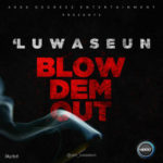 "'Luwaseun – ""Blow Dem Out"""