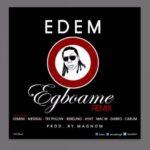 "Edem – ""Egboame"" (Remix) ft. Gemini x Medikal x Teephlow x Cabum"