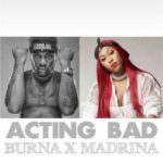 """Burna Boy x Madrina (Cynthia Morgan) – """"Acting Bad"""""""