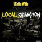 "Shatta Wale – ""Local Champion"" (Prod. By Da Maker)"