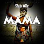 """Shatta Wale – """"Mama"""" (Prod. By Riddim Boss)"""