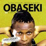 """Obaseki – """"Oselekejo"""" (Alcohol) (Prod. By XSmile)"""