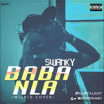 "Swanky – ""Baba Nla"" (Wizkid Cover)"