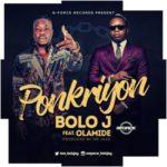 """Bolo J x Olamide – """"Ponkriyon"""" (Prod. By Dr Jazz)"""