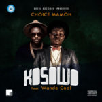 "Choice Mamoh – ""Kosowo"" (Refix) ft. Wande Coal"
